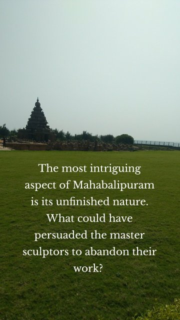 The most intriguing aspect of Mahabalipuram is its unfinished nature. What could have persuaded the master sculptors to abandon their work?
